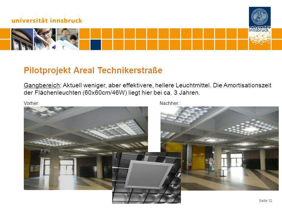 Seite 12 Pilotprojekt Areal Technikerstraße Gangbereich: Aktuell weniger, aber effektivere, hellere Leuchtmittel. Die Amortisationszeit der Flächenleu