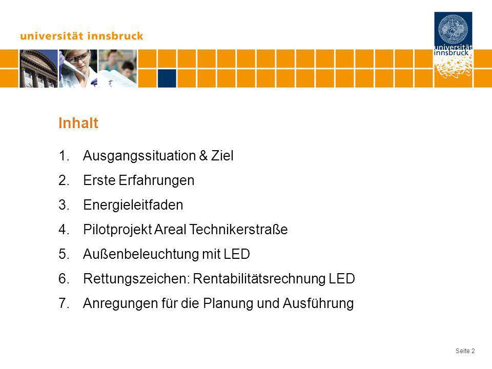 Seite 2 Inhalt 1.Ausgangssituation & Ziel 2.Erste Erfahrungen 3.Energieleitfaden 4.Pilotprojekt Areal Technikerstraße 5.Außenbeleuchtung mit LED 6.Ret