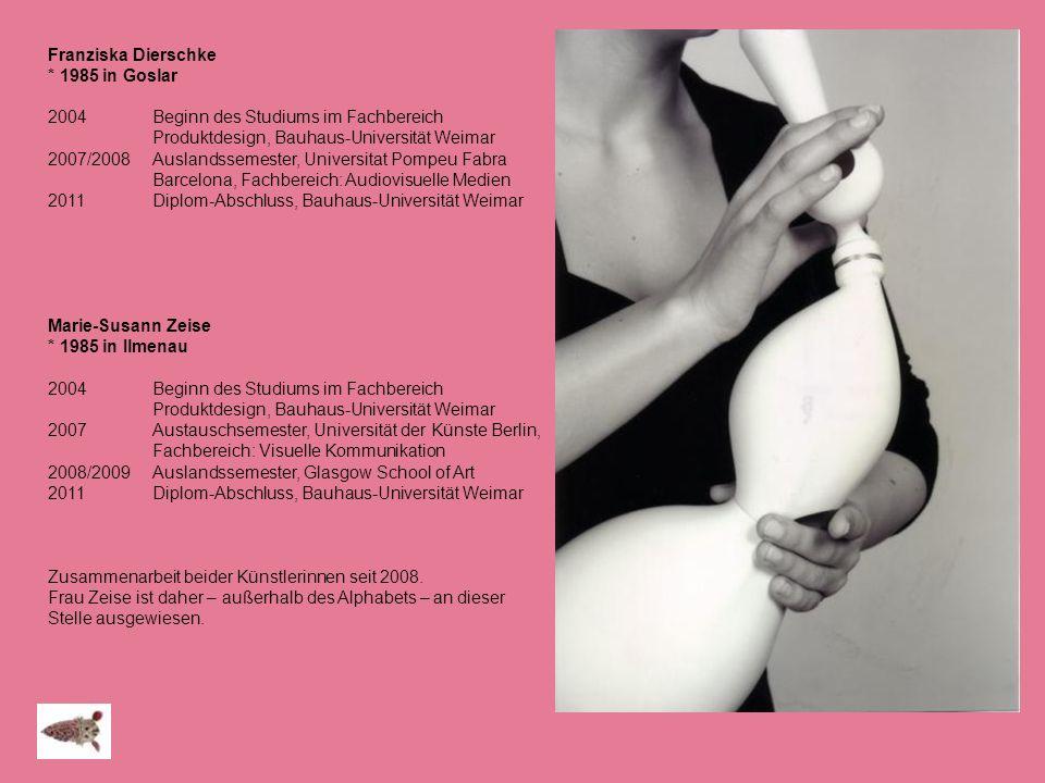 Franziska Dierschke * 1985 in Goslar 2004Beginn des Studiums im Fachbereich Produktdesign, Bauhaus-Universität Weimar 2007/2008 Auslandssemester, Univ