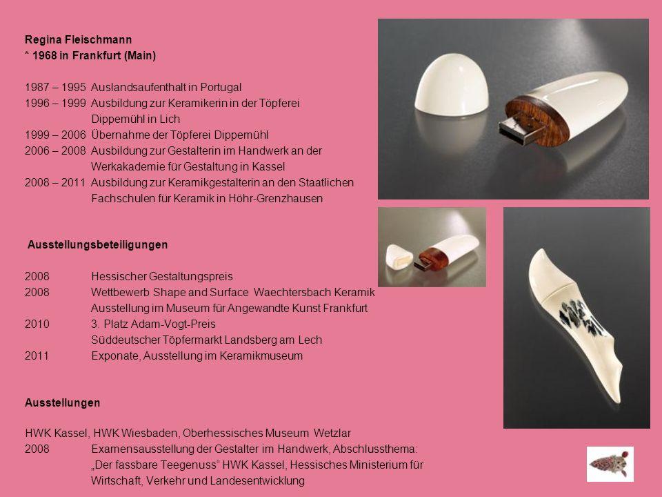 Regina Fleischmann * 1968 in Frankfurt (Main) 1987 – 1995Auslandsaufenthalt in Portugal 1996 – 1999Ausbildung zur Keramikerin in der Töpferei Dippemüh