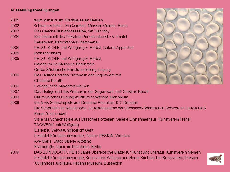 Ausstellungsbeteiligungen 2001 raum-kunst-raum, Stadtmuseum Meißen 2002 Schwarzer Peter - Ein Quartett, Meissen Galerie, Berlin 2003 Das Gleiche ist n