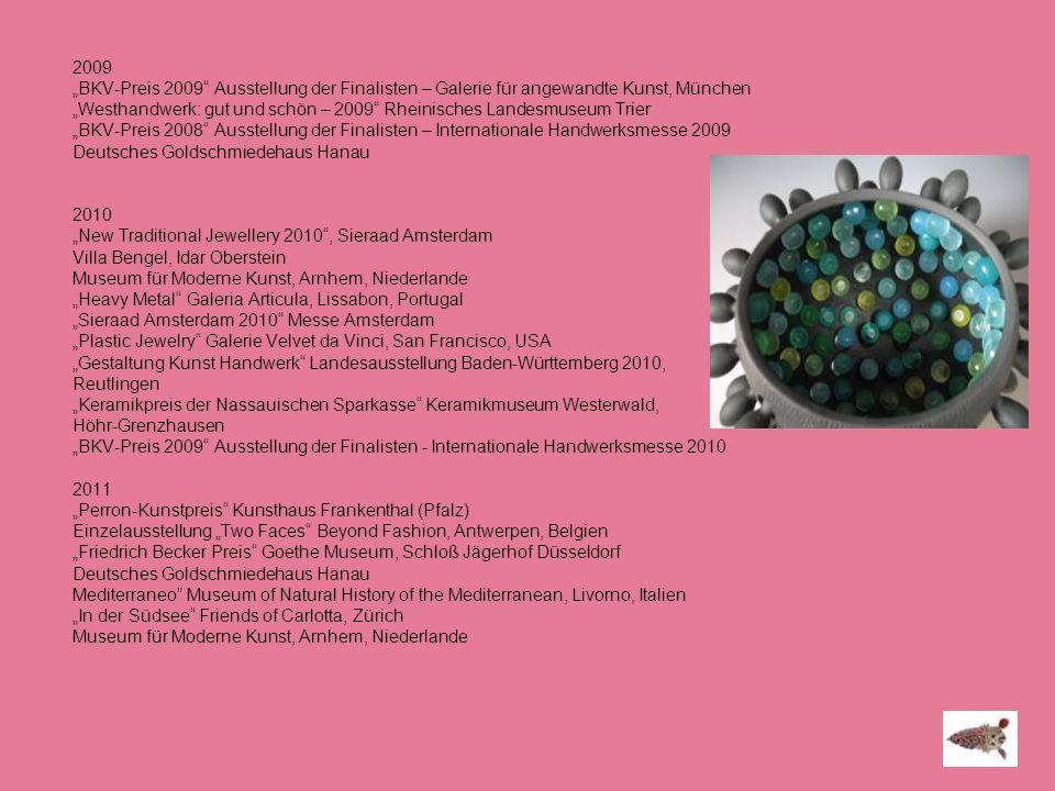 2009 BKV-Preis 2009 Ausstellung der Finalisten – Galerie für angewandte Kunst, München Westhandwerk: gut und schön – 2009 Rheinisches Landesmuseum Tri