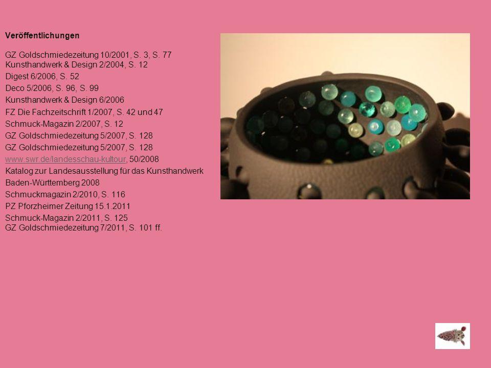 Veröffentlichungen GZ Goldschmiedezeitung 10/2001, S. 3, S. 77 Kunsthandwerk & Design 2/2004, S. 12 Digest 6/2006, S. 52 Deco 5/2006, S. 96, S. 99 Kun