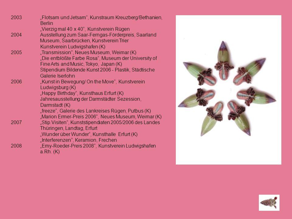 2003 Flotsam und Jetsam, Kunstraum Kreuzberg/Bethanien, Berlin Vierzig mal 40 x 40, Kunstverein Rügen 2004 Ausstellung zum Saar-Ferngas-Förderpreis, S