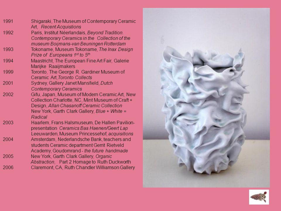 1991Shigaraki, The Museum of Contemporary Ceramic Art, Recent Acquistions 1992Paris, Institut Néerlandais, Beyond Tradition. Contemporary Ceramics in