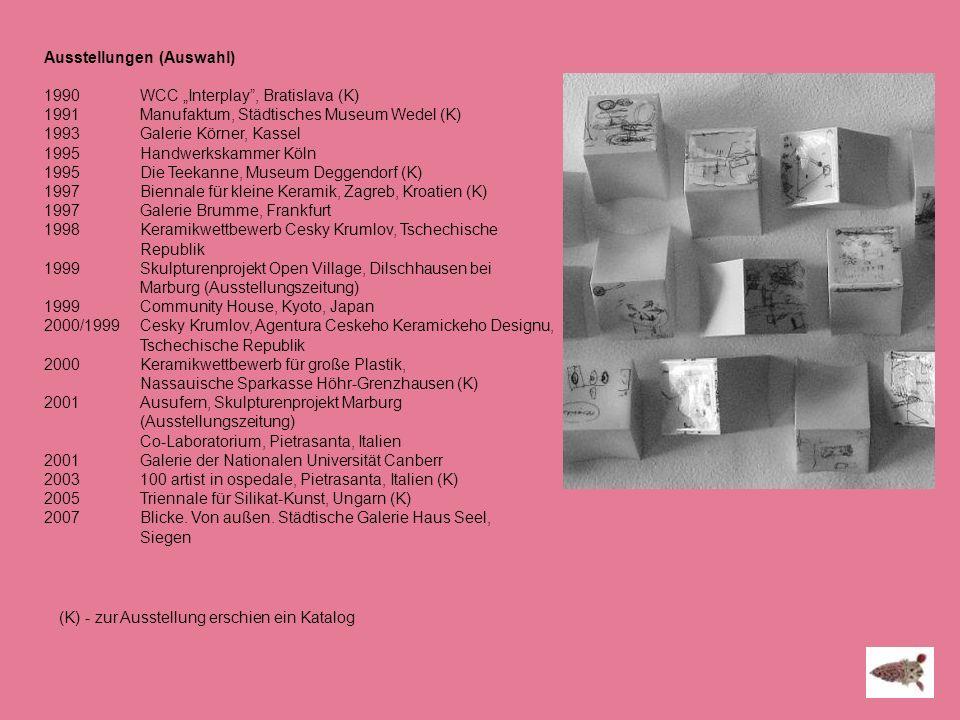 Ausstellungen (Auswahl) 1990 WCC Interplay, Bratislava (K) 1991Manufaktum, Städtisches Museum Wedel (K) 1993 Galerie Körner, Kassel 1995 Handwerkskamm