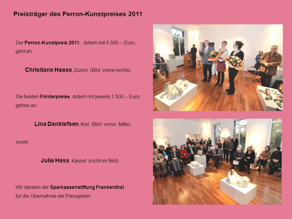 2008 Perron-Kunstpreis der Stadt Frankenthal (Pfalz) 2009 Porzellan aus Deutschland, St.