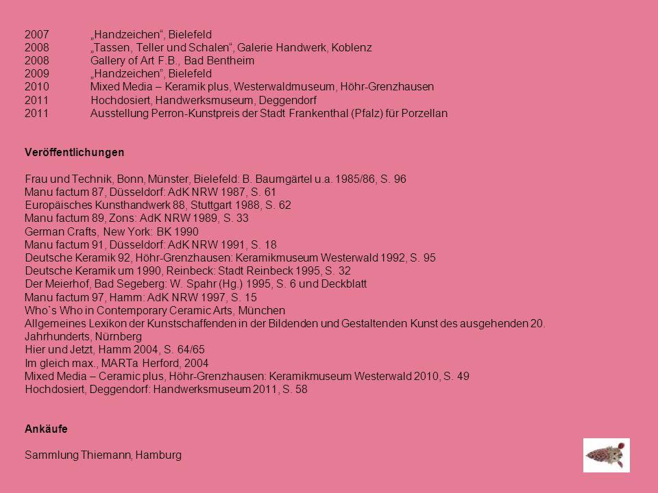 2007 Handzeichen, Bielefeld 2008 Tassen, Teller und Schalen, Galerie Handwerk, Koblenz 2008 Gallery of Art F.B., Bad Bentheim 2009 Handzeichen, Bielef