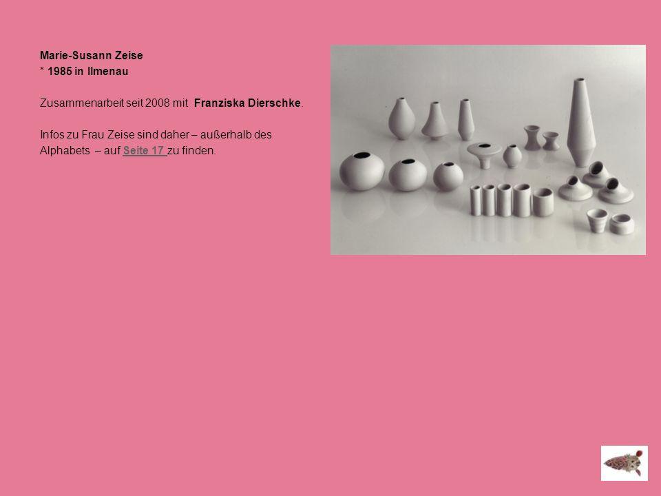 Marie-Susann Zeise * 1985 in Ilmenau Zusammenarbeit seit 2008 mit Franziska Dierschke. Infos zu Frau Zeise sind daher – außerhalb des Alphabets – auf