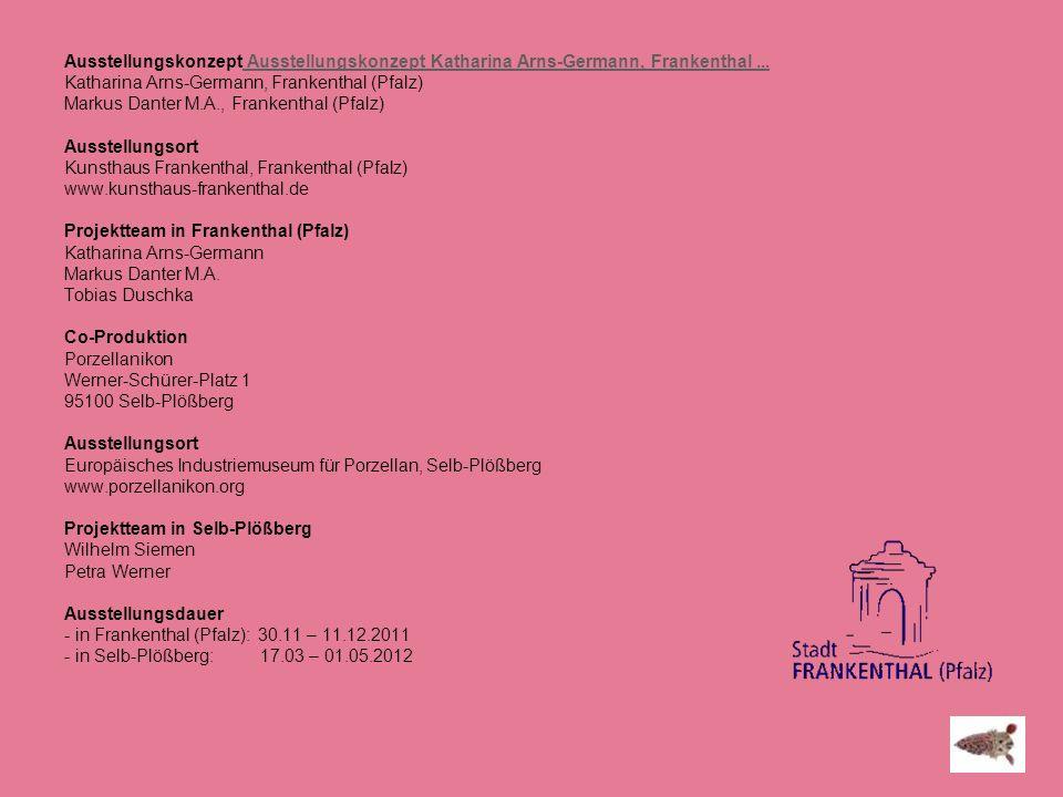 Ausstellungskonzept Ausstellungskonzept Katharina Arns-Germann, Frankenthal... Katharina Arns-Germann, Frankenthal (Pfalz) Markus Danter M.A., Franken