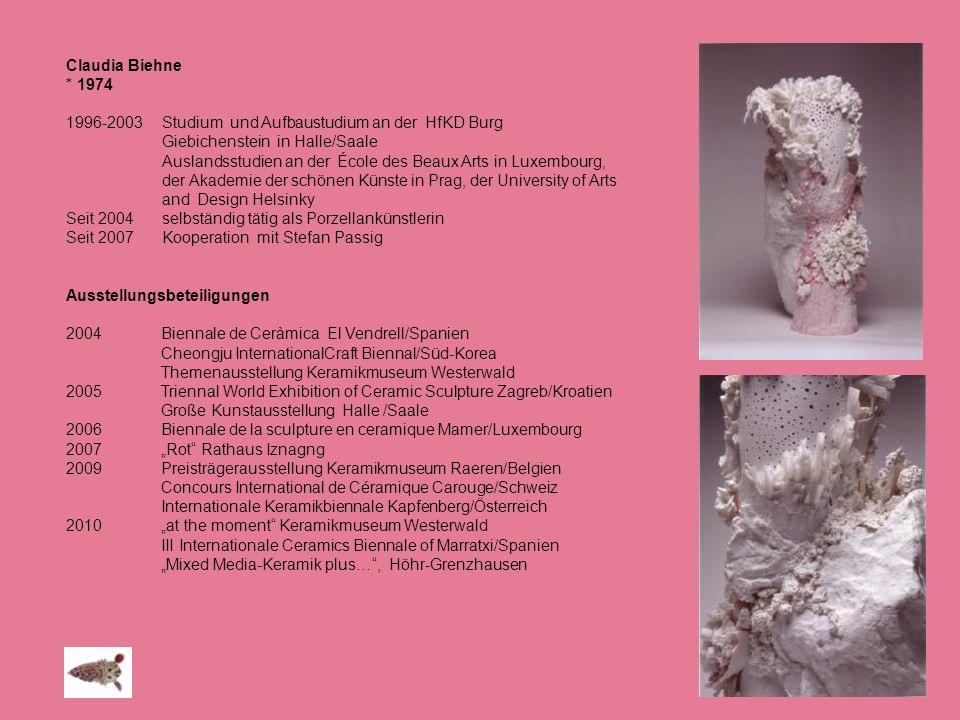 Claudia Biehne * 1974 1996-2003 Studium und Aufbaustudium an der HfKD Burg Giebichenstein in Halle/Saale Auslandsstudien an der École des Beaux Arts i