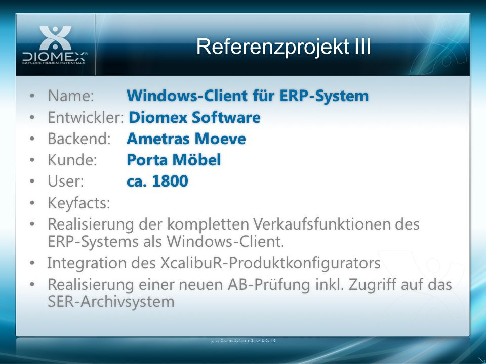 Referenzprojekt III (c) by Diomex Software GmbH & Co. KG Name:Windows-Client für ERP-System Name:Windows-Client für ERP-System Entwickler: Diomex Soft