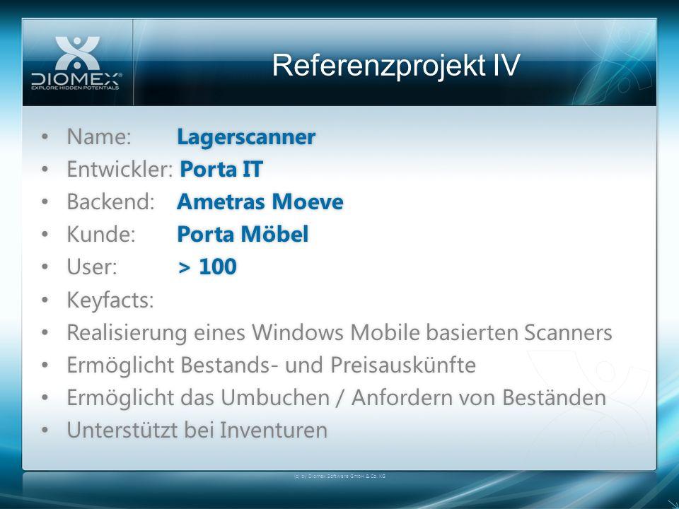 Referenzprojekt IV (c) by Diomex Software GmbH & Co. KG Name: Lagerscanner Name: Lagerscanner Entwickler: Porta IT Entwickler: Porta IT Backend: Ametr