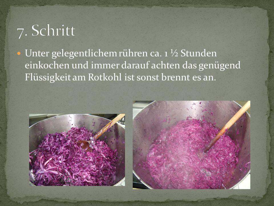Unter gelegentlichem rühren ca. 1 ½ Stunden einkochen und immer darauf achten das genügend Flüssigkeit am Rotkohl ist sonst brennt es an.