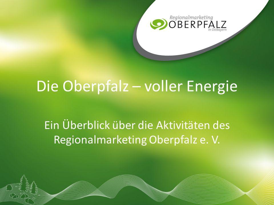 Das Regionalmarketing Ziel: Stärkung des Wirtschafts- und Lebensraums Oberpfalz Getragen durch Landkreise, kreisfreie Städte und Unternehmen Gefördert vom Bayerischen Wirtschaftsministerium