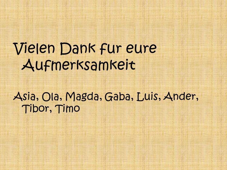 Vielen Dank fur eure Aufmerksamkeit Asia, Ola, Magda, Gaba, Luis, Ander, Tibor, Timo