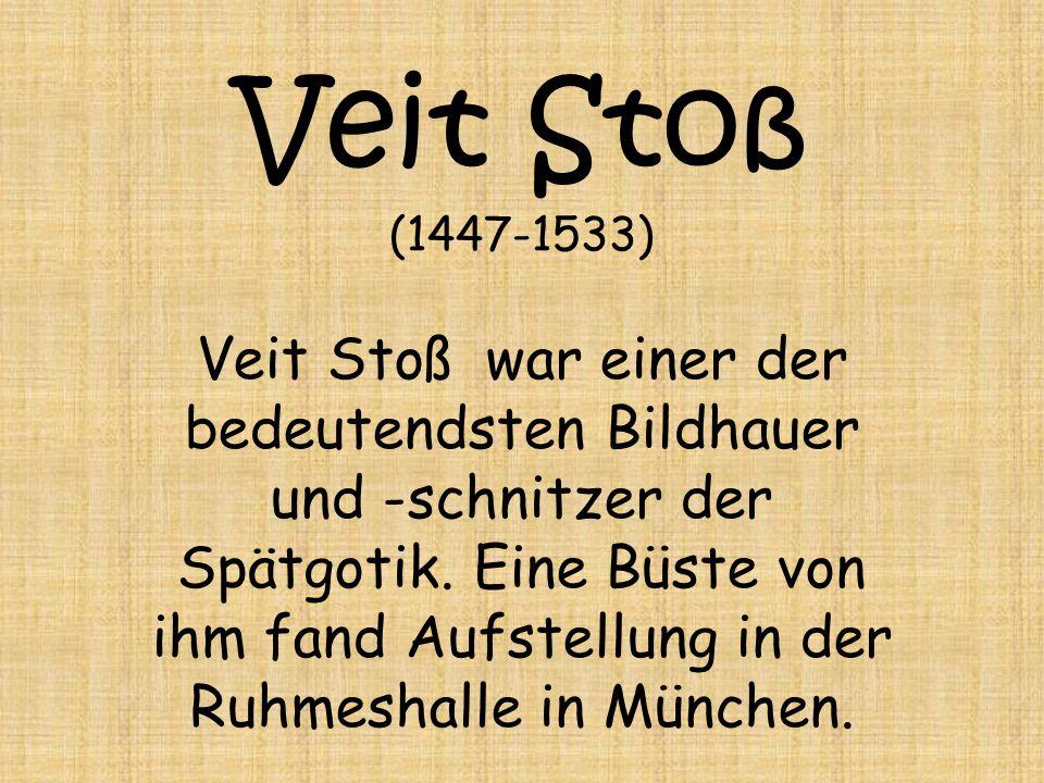 Veit Stoß (1447-1533) Veit Stoß war einer der bedeutendsten Bildhauer und -schnitzer der Spätgotik.