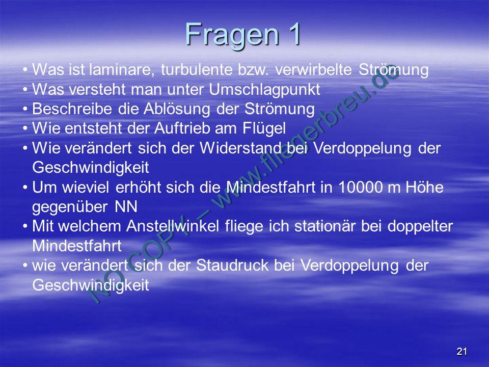 NO COPY – www.fliegerbreu.de 21 Fragen 1 Was ist laminare, turbulente bzw. verwirbelte Strömung Was versteht man unter Umschlagpunkt Beschreibe die Ab