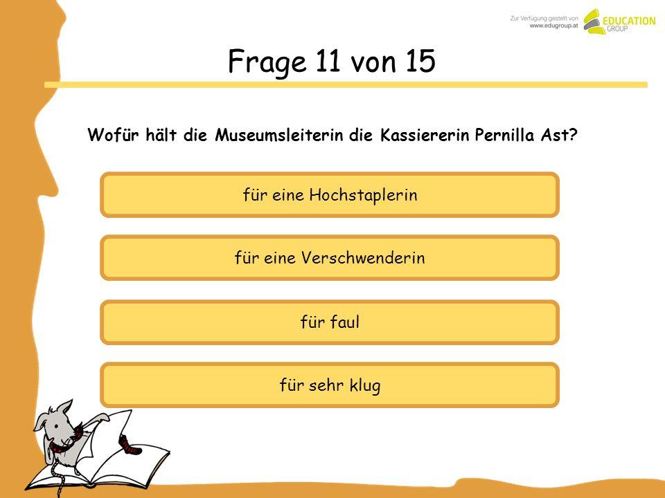 Frage 11 von 15 Wofür hält die Museumsleiterin die Kassiererin Pernilla Ast? für eine Hochstaplerin für eine Verschwenderin für faul für sehr klug