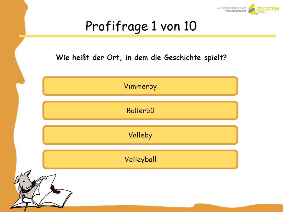 Bullerbü Valleby Volleyball Profifrage 1 von 10 Wie heißt der Ort, in dem die Geschichte spielt? Vimmerby