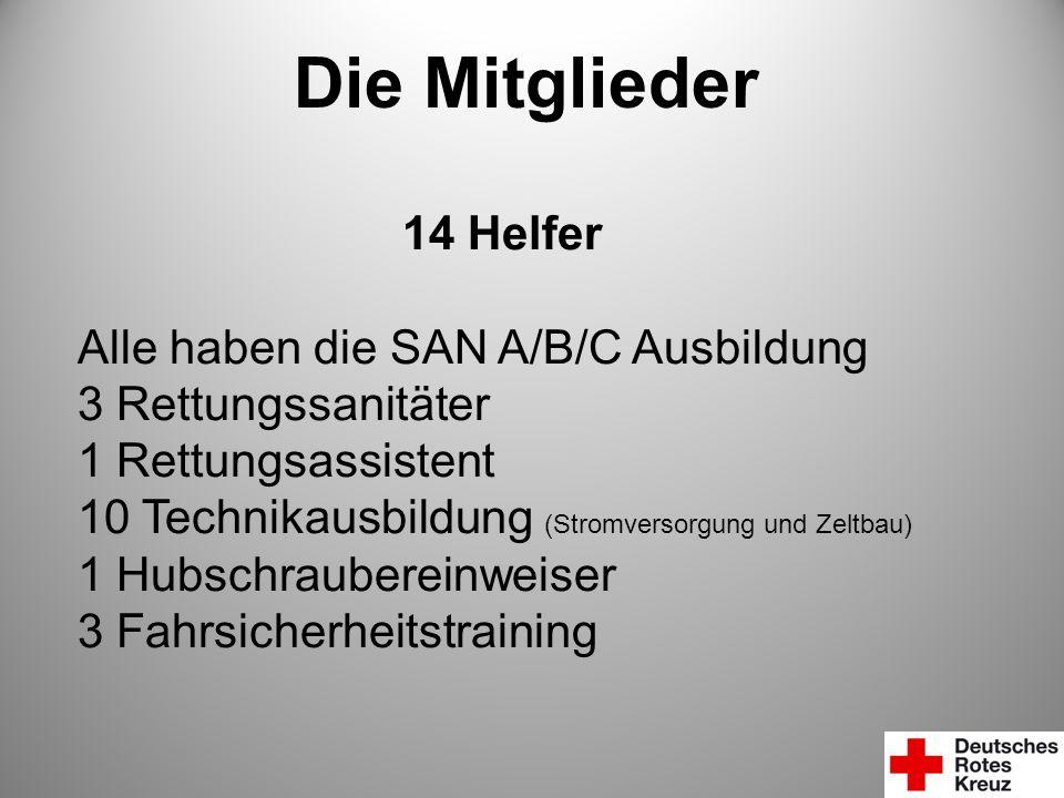 Die Mitglieder 14 Helfer Alle haben die SAN A/B/C Ausbildung 3 Rettungssanitäter 1 Rettungsassistent 10 Technikausbildung (Stromversorgung und Zeltbau