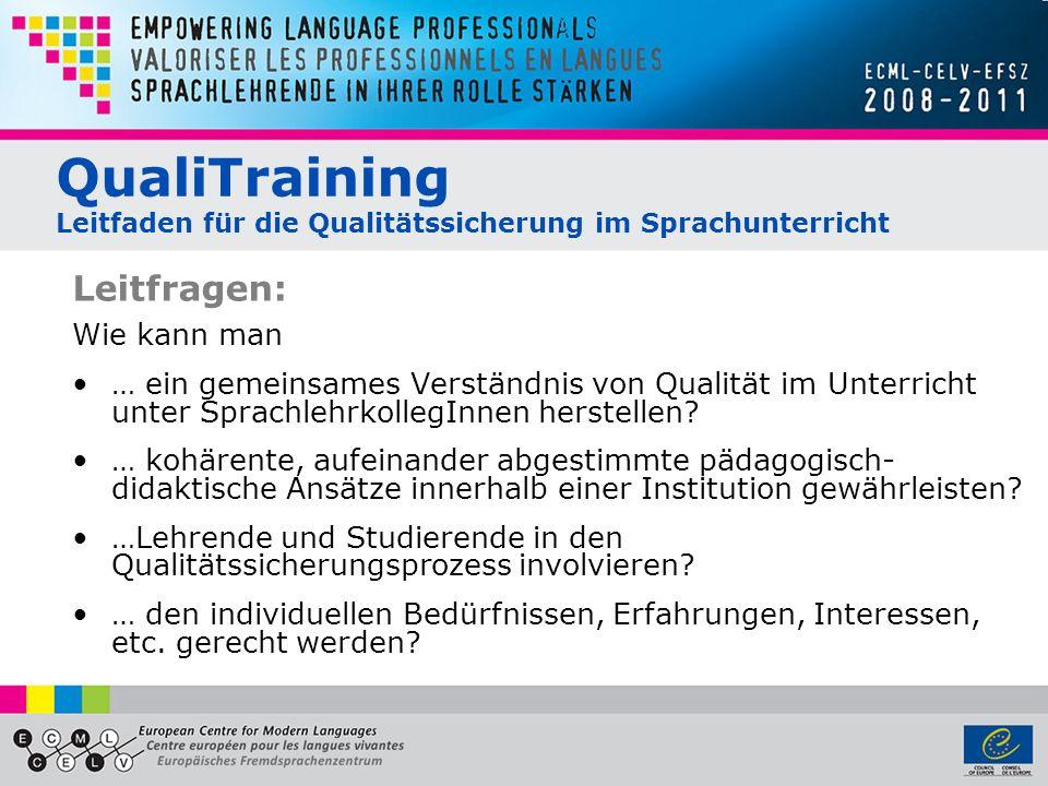 QualiTraining Leitfaden für die Qualitätssicherung im Sprachunterricht Leitfragen: Wie kann man … ein gemeinsames Verständnis von Qualität im Unterricht unter SprachlehrkollegInnen herstellen.