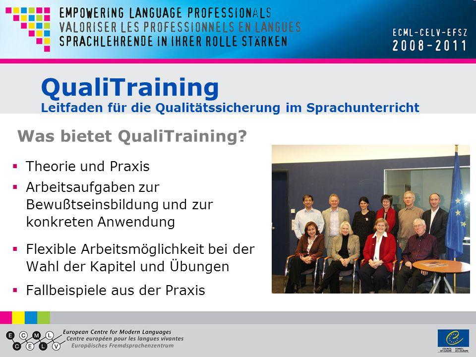 QualiTraining Leitfaden für die Qualitätssicherung im Sprachunterricht Theorie und Praxis Arbeitsaufgaben zur Bewußtseinsbildung und zur konkreten Anwendung Flexible Arbeitsmöglichkeit bei der Wahl der Kapitel und Übungen Fallbeispiele aus der Praxis Was bietet QualiTraining