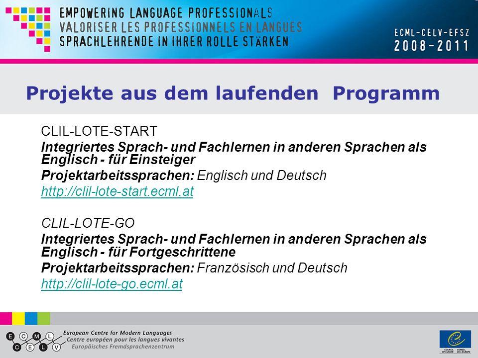 Projekte aus dem laufenden Programm CLIL-LOTE-START Integriertes Sprach- und Fachlernen in anderen Sprachen als Englisch - für Einsteiger Projektarbeitssprachen: Englisch und Deutsch http://clil-lote-start.ecml.at CLIL-LOTE-GO Integriertes Sprach- und Fachlernen in anderen Sprachen als Englisch - für Fortgeschrittene Projektarbeitssprachen: Französisch und Deutsch http://clil-lote-go.ecml.at