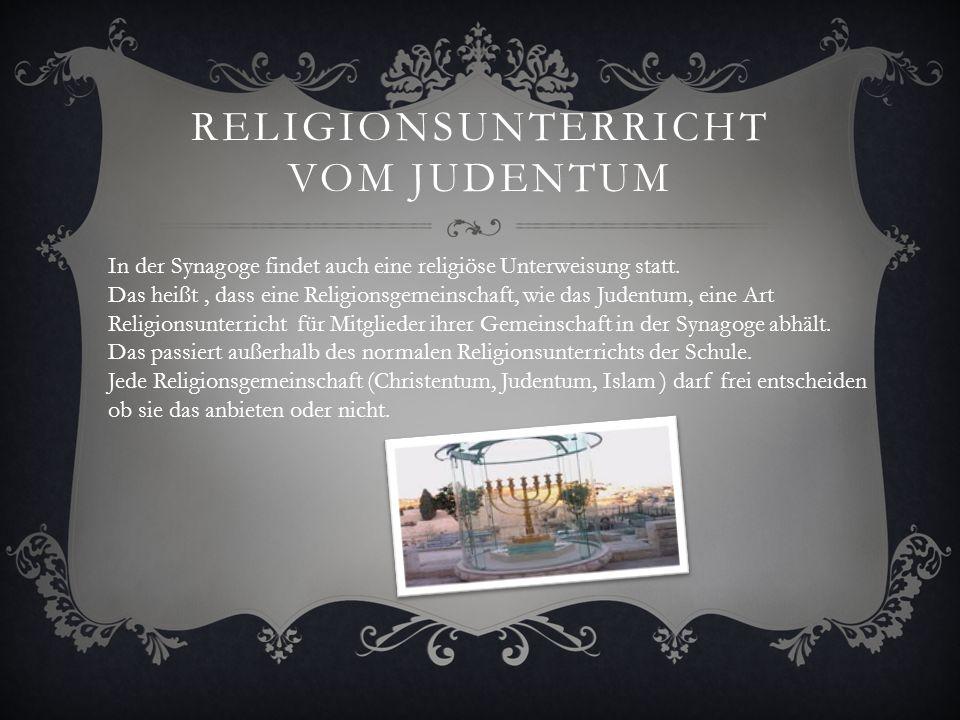 RELIGIONSUNTERRICHT VOM JUDENTUM In der Synagoge findet auch eine religiöse Unterweisung statt.