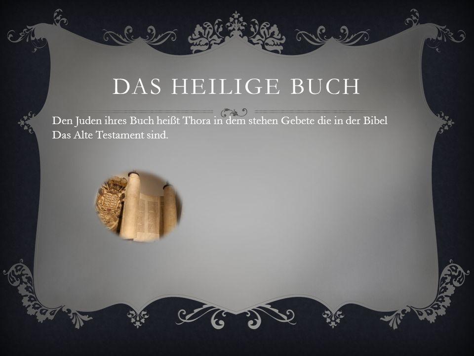 DAS HEILIGE BUCH Den Juden ihres Buch heißt Thora in dem stehen Gebete die in der Bibel Das Alte Testament sind.