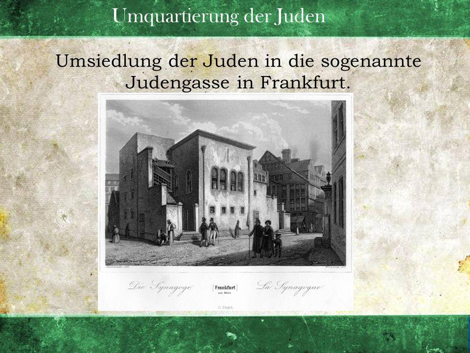 Umquartierung der Juden Umsiedlung der Juden in die sogenannte Judengasse in Frankfurt.