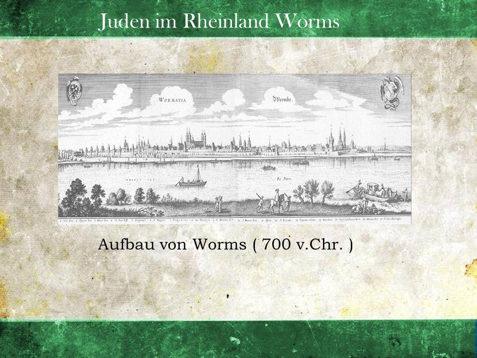 Juden im Rheinland Worms Aufbau von Worms ( 700 v.Chr. )