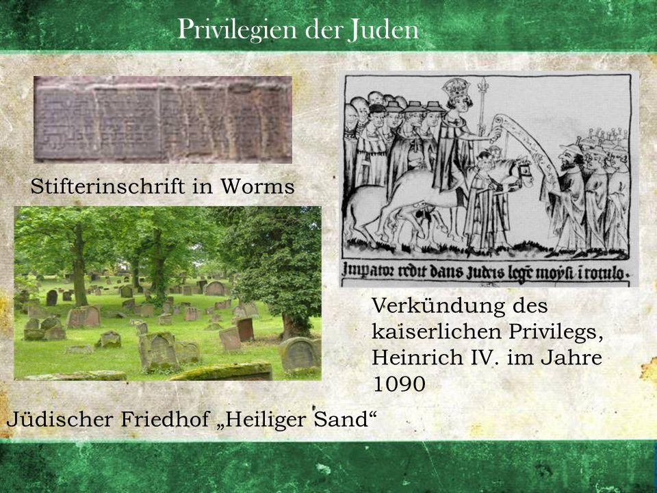Privilegien der Juden Stifterinschrift in Worms Verkündung des kaiserlichen Privilegs, Heinrich IV. im Jahre 1090 Jüdischer Friedhof Heiliger Sand