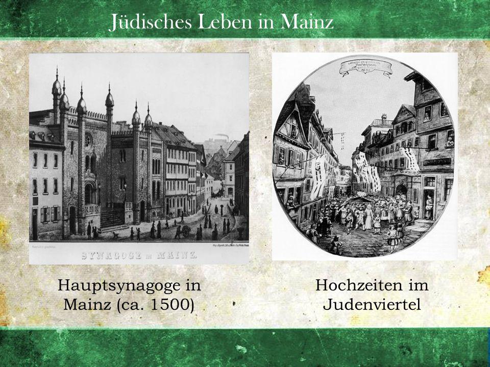 Jüdisches Leben in Mainz Hauptsynagoge in Mainz (ca. 1500) Hochzeiten im Judenviertel