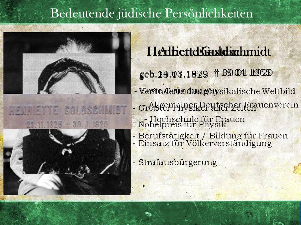 Bedeutende jüdische Persönlichkeiten Albert Einstein geb.14.03.1879 - Veränderte das physikalische Weltbild - Größter Physiker aller Zeiten - Nobelpre