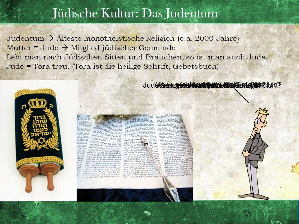 Jüdische Kultur: Das Judentum Judentum, was ist das? Judentum Älteste monotheistische Religion (c.a. 2000 Jahre) Wann bin ich Jude?Was zeichnet einen