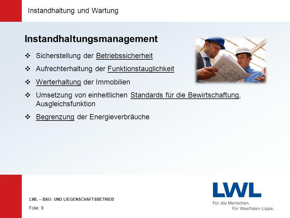 Instandhaltung und Wartung Folie: 9 LWL – BAU- UND LIEGENSCHAFTSBETRIEB Instandhaltungsmanagement Sicherstellung der Betriebssicherheit Aufrechterhalt