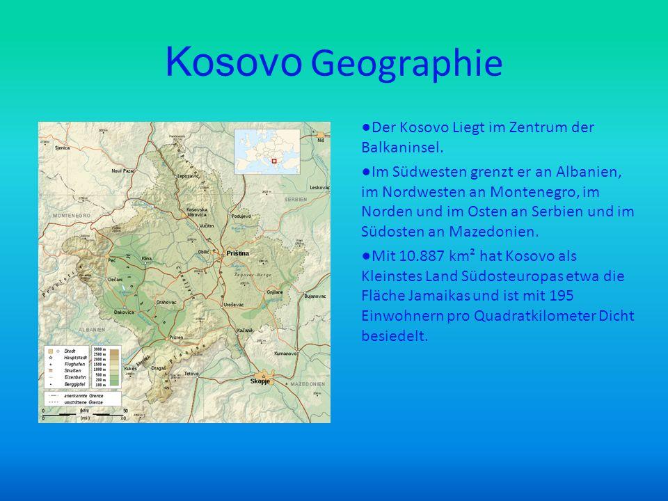 Kosovo Geographie Der Kosovo Liegt im Zentrum der Balkaninsel. Im Südwesten grenzt er an Albanien, im Nordwesten an Montenegro, im Norden und im Osten