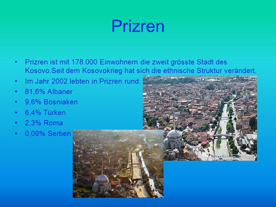 Prizren Prizren ist mit 178.000 Einwohnern die zweit grösste Stadt des Kosovo.Seit dem Kosovokrieg hat sich die ethnische Struktur verändert. Im Jahr