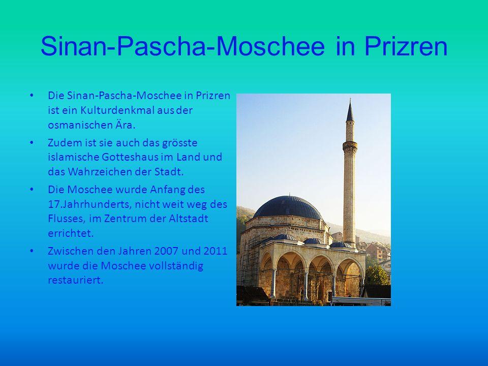 Sinan-Pascha-Moschee in Prizren Die Sinan-Pascha-Moschee in Prizren ist ein Kulturdenkmal aus der osmanischen Ära. Zudem ist sie auch das grösste isla