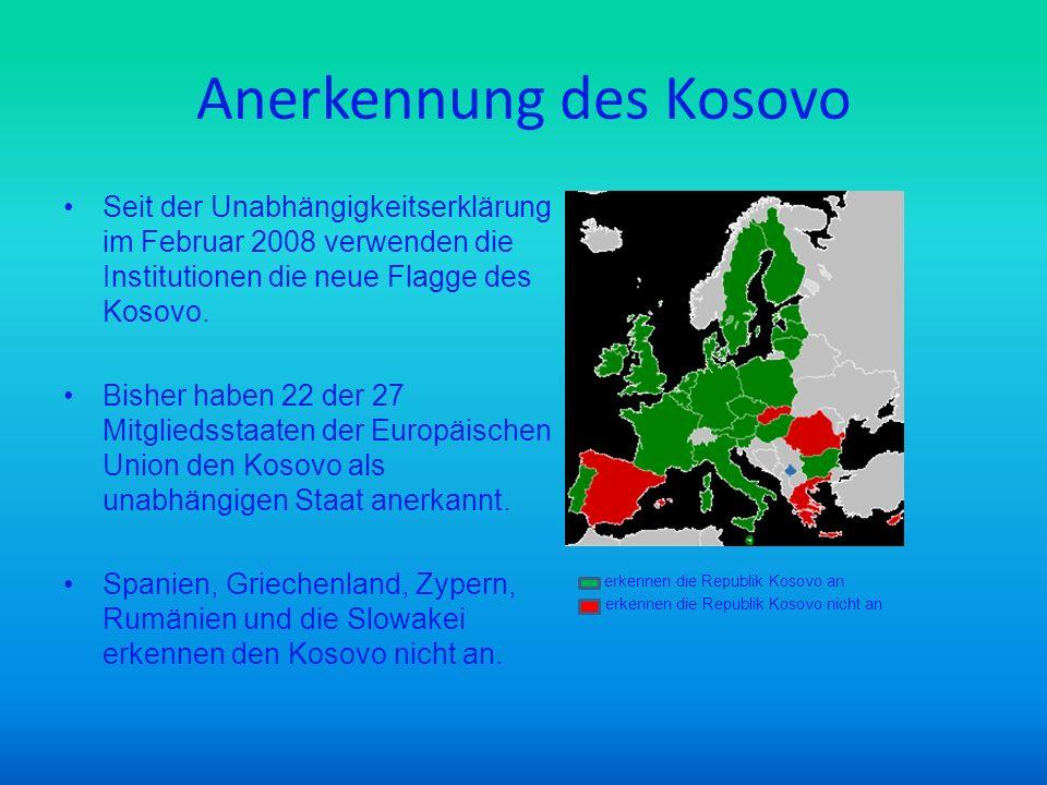 Anerkennung des Kosovo Seit der Unabhängigkeitserklärung im Februar 2008 verwenden die Institutionen die neue Flagge des Kosovo. Bisher haben 22 der 2