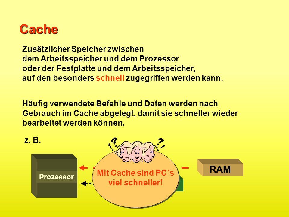 Datenfluss Cache Zusätzlicher Speicher zwischen dem Arbeitsspeicher und dem Prozessor oder der Festplatte und dem Arbeitsspeicher, auf den besonders s