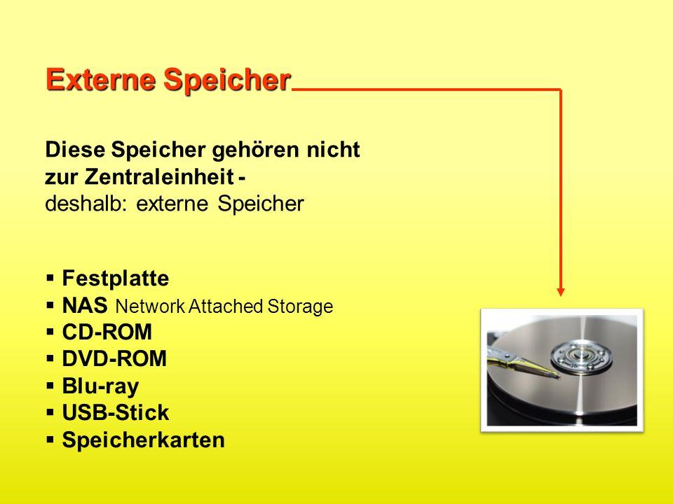 Externe Speicher Diese Speicher gehören nicht zur Zentraleinheit - deshalb: externe Speicher Festplatte NAS Network Attached Storage CD-ROM DVD-ROM Bl