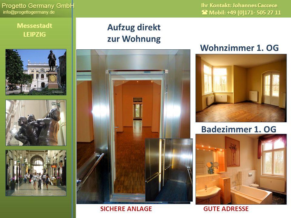 Progetto Germany GmbH Progetto Germany GmbH info@progettogermany.de Ihr Kontakt: Johannes Caccece Mobil: +49 (0)171- 505 27 11 Aufzug direkt zur Wohnu