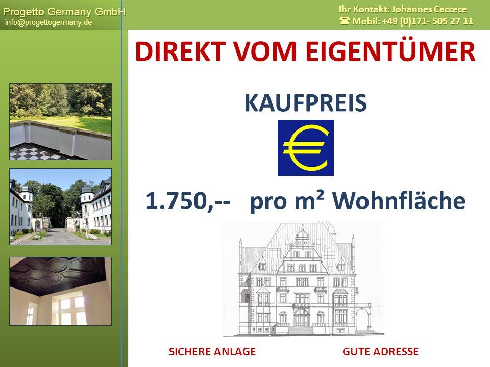 Progetto Germany GmbH Progetto Germany GmbH info@progettogermany.de Ihr Kontakt: Johannes Caccece Mobil: +49 (0)171- 505 27 11 DIREKT VOM EIGENTÜMER K