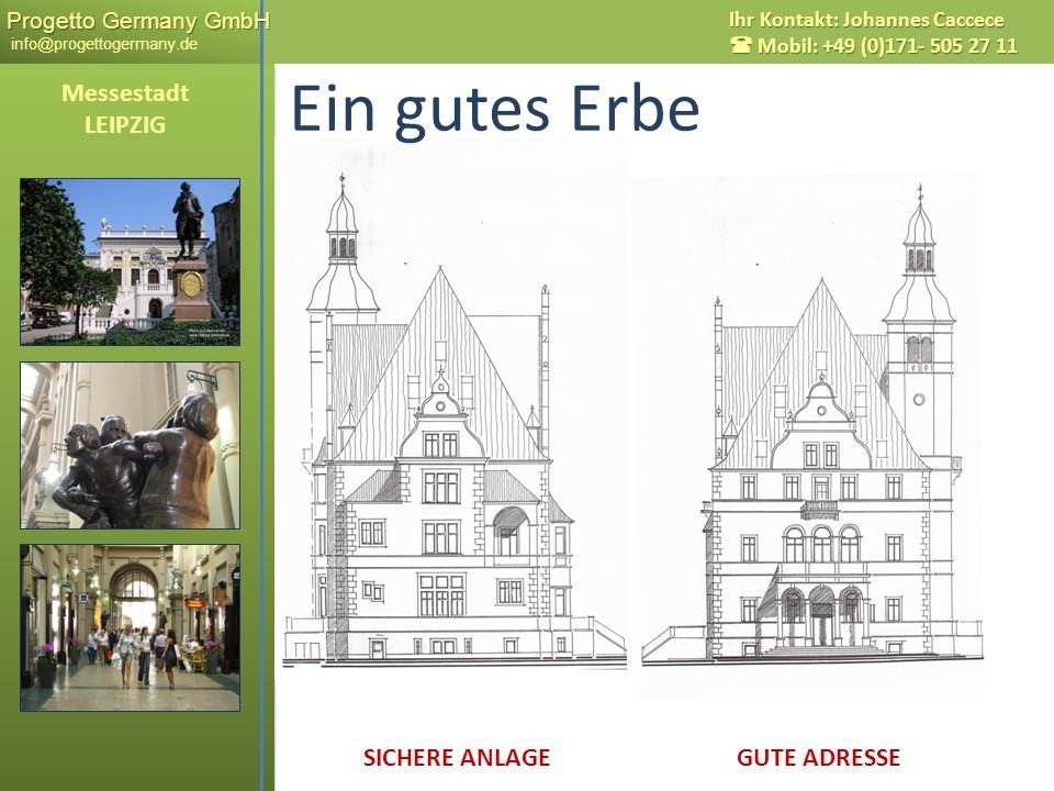 Progetto Germany GmbH Progetto Germany GmbH info@progettogermany.de Ihr Kontakt: Johannes Caccece Mobil: +49 (0)171- 505 27 11 Messestadt LEIPZIG Ein