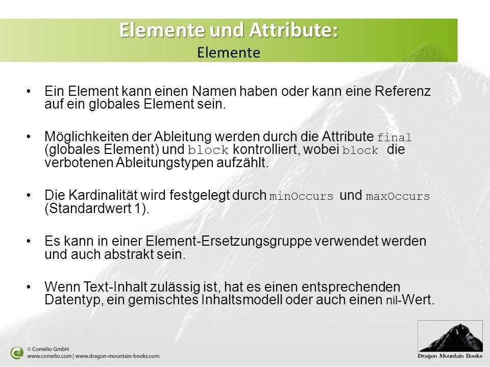 Elemente und Attribute: Elemente und Attribute: Elemente Ein Element kann einen Namen haben oder kann eine Referenz auf ein globales Element sein. Mög