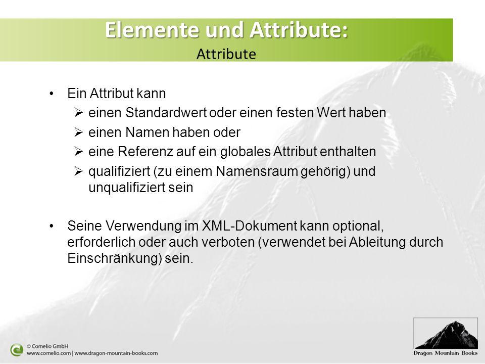 Elemente und Attribute: Elemente und Attribute: Attribute Ein Attribut kann einen Standardwert oder einen festen Wert haben einen Namen haben oder ein