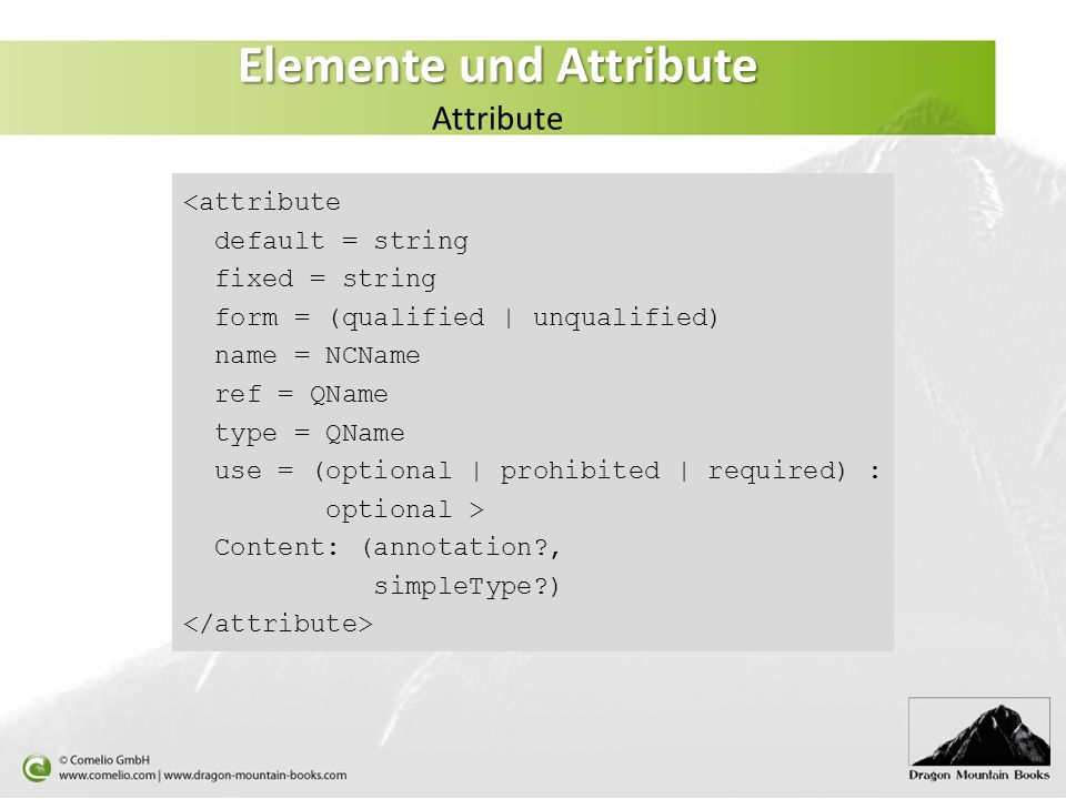 <attribute default = string fixed = string form = (qualified | unqualified) name = NCName ref = QName type = QName use = (optional | prohibited | requ