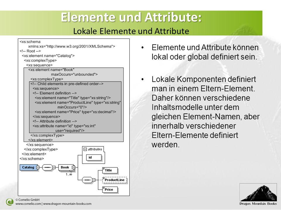 Elemente und Attribute: Elemente und Attribute: Lokale Elemente und Attribute Elemente und Attribute können lokal oder global definiert sein. Lokale K